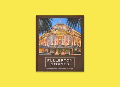 Fullerton Stories: Rediscovering Singapore's Heritage Coffee-table Book